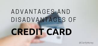 Advantage and disadvantage if credit card
